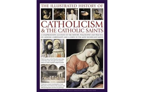Illustrated History of Catholicism & the Catholic Saints : A Comprehensive Account of the History, - image 1 of 1