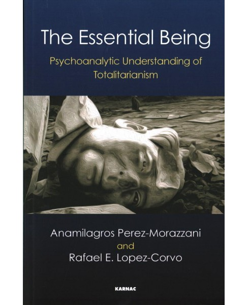 Essential Being : Psychoanalytic Understanding of Totalitarianism (Paperback) (Anamilagros - image 1 of 1