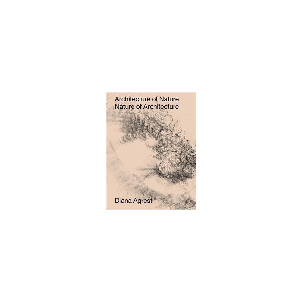 Architecture of Nature : Nature of Architecture - by Diana Agrest (Hardcover)