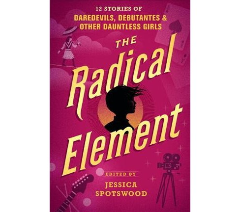 Radical Element : 12 Stories of Daredevils, Debutantes and Other Dauntless Girls -  (Hardcover) - image 1 of 1