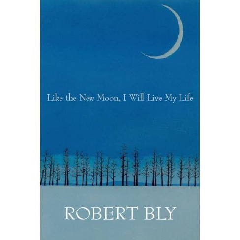 Like the New Moon I Will Live My Life - (White Pine Press Distinguished Poets) by  Robert Bly - image 1 of 1
