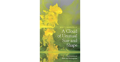 Cloud of Unusual Size and Shape : Meditations on Ruin and Redemption (Paperback) (Matt Donovan) - image 1 of 1