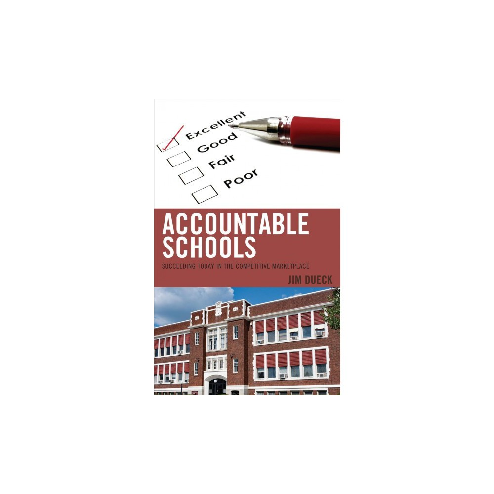 Accountable Schools : Succeeding Today in the Competitive Marketplace - by Jim Dueck (Hardcover)