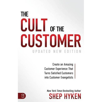 The Cult of the Customer - by  Shep Hyken (Paperback)