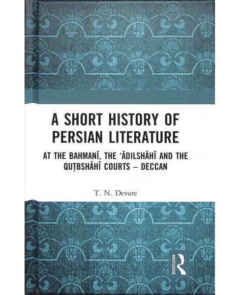 Short History of Persian Literature : At the Bahmani, the 'adilshahi and the Qutbshahi Courts - image 1 of 1