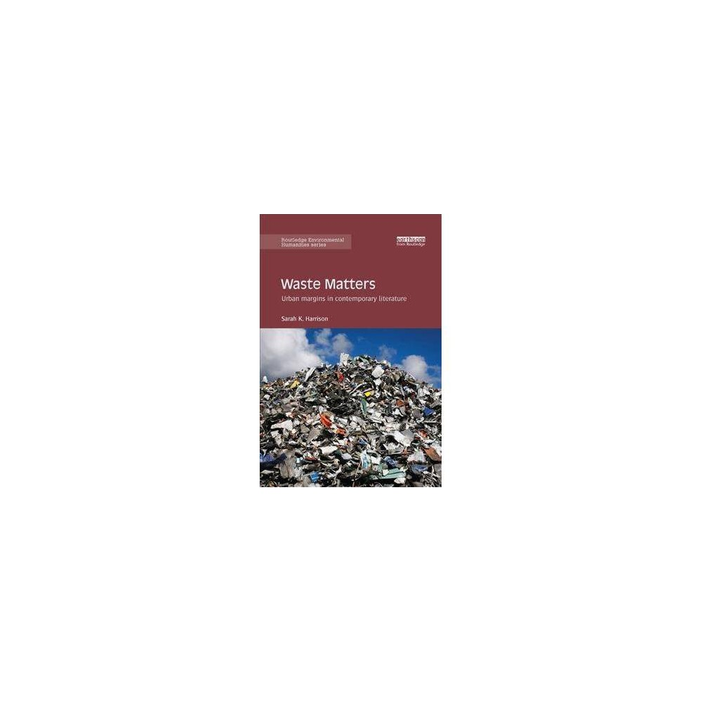 Waste Matters - (Routledge Environmental Humanities) by Sarah K. Harrison (Paperback)