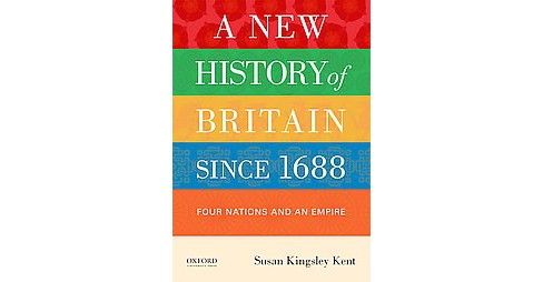 New History of Britain Since 1688 : Four Nations and an Empire (Paperback) (Susan Kingsley Kent) - image 1 of 1