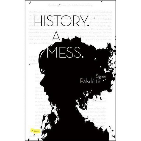 History. a Mess. - by  Sigrun Palsdottir (Paperback) - image 1 of 1