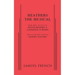 Heathers the Musical - by  Laurence O'Keefe & Kevin Murphy (Paperback)