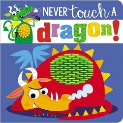 Never Touch a Dragon by Make Believe Ideas (Board Book)