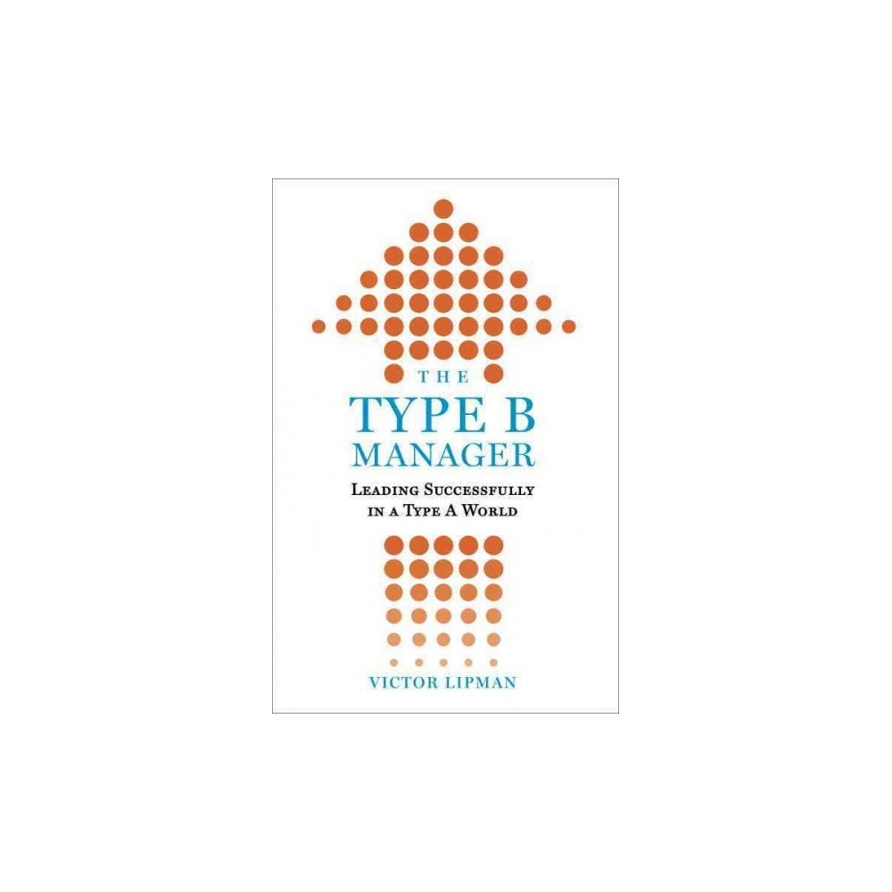 Type B Manager : Leading Successfully in a Type a World - Reprint by Victor Lipman (Paperback)