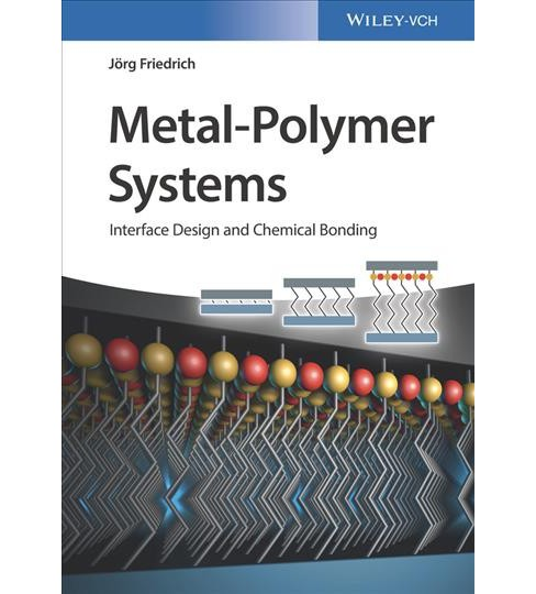 Metal-polymer Systems : Interface Design and Chemical Bonding (Hardcover) (Ju00f6rg Friedrich) - image 1 of 1