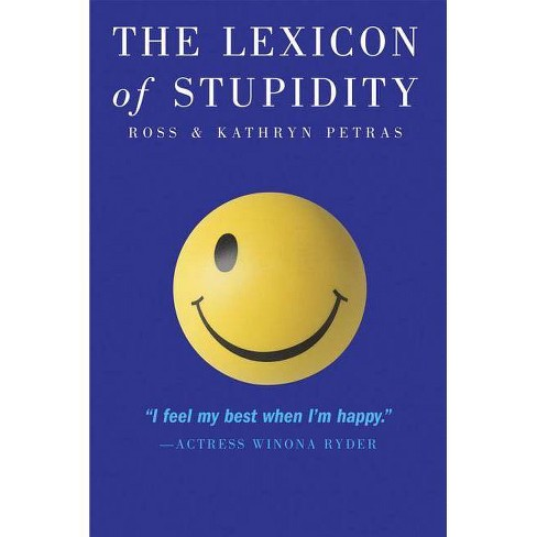 The Lexicon of Stupidity - by  Kathryn Petras & Ross Petras (Paperback) - image 1 of 1