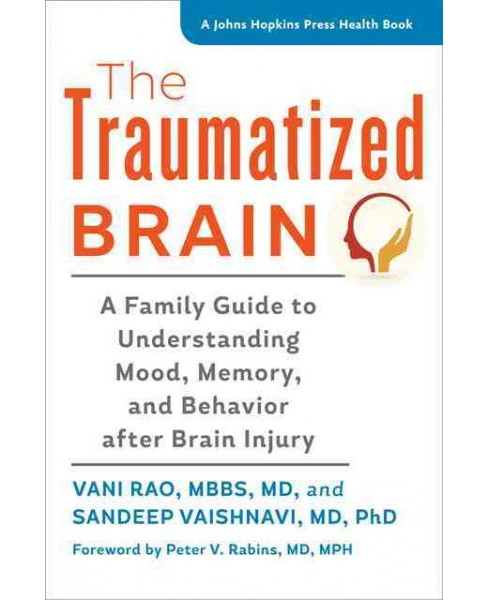Traumatized Brain : A Family Guide to Understanding Mood, Memory, and Behavior After Brain Injury - image 1 of 1