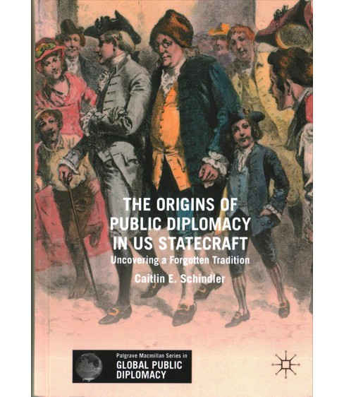 Origins of Public Diplomacy in Us Statecraft : Uncovering a Forgotten Tradition (Hardcover) (Caitlin E. - image 1 of 1