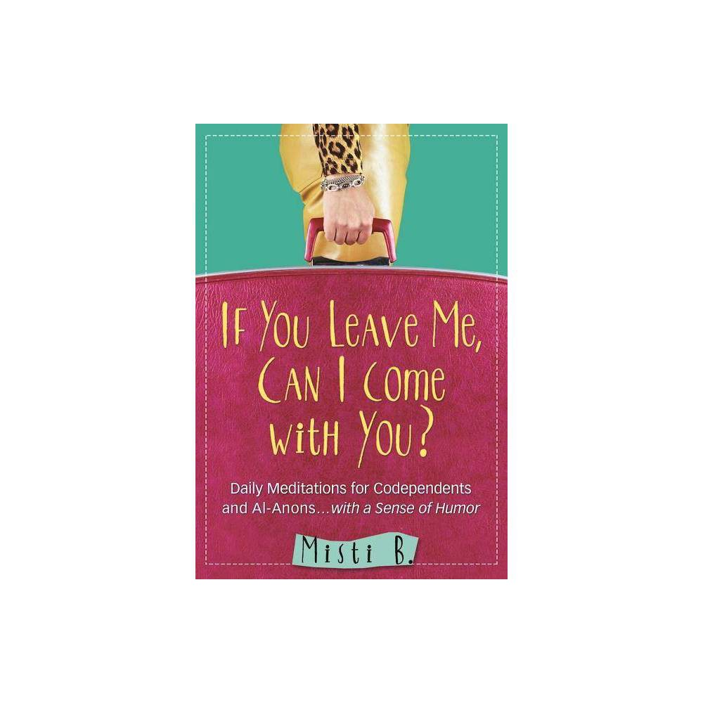 If You Leave Me Can I Come With You By Misti B Paperback