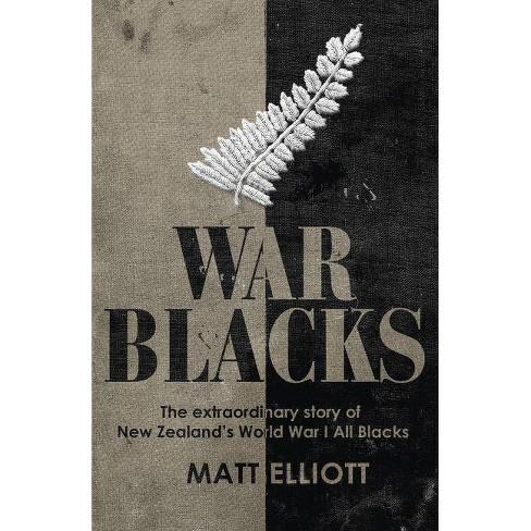 War Blacks: The Extraordinary Story of New Zealand's Wwi All Blacks - by  Matt Elliott (Paperback) - image 1 of 1