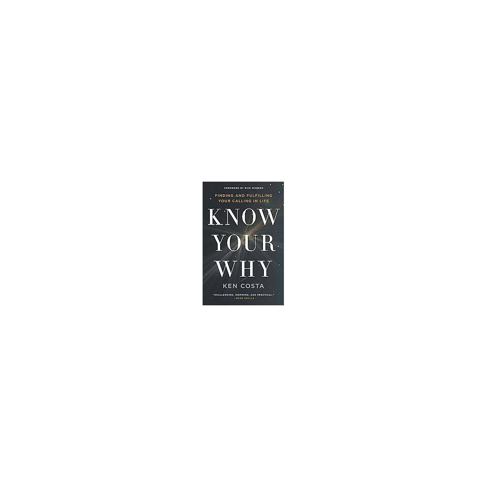 Know Your Why : Finding and Fulfilling Your Calling in Life (Paperback) (Ken Costa)