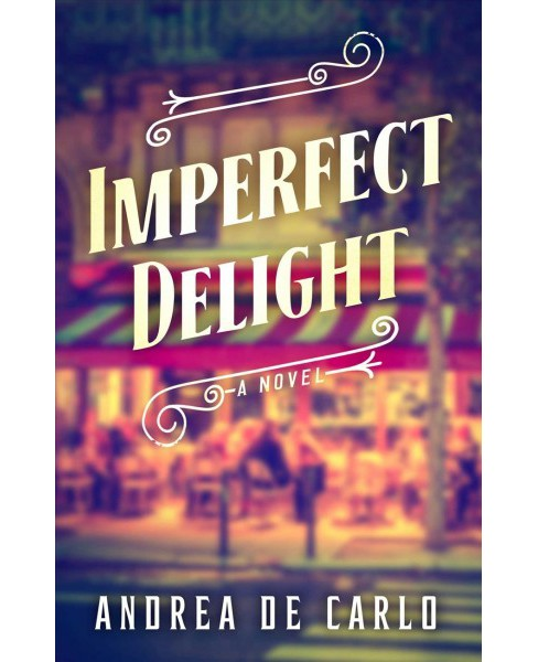 Imperfect Delight -  by Andrea De Carlo (Paperback) - image 1 of 1