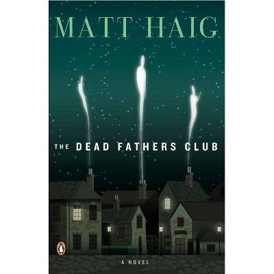 The Dead Fathers Club - by  Matt Haig (Paperback)
