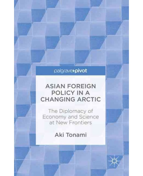 Asian Foreign Policy in a Changing Arctic : The Diplomacy of Economy and Science at New Frontiers - image 1 of 1