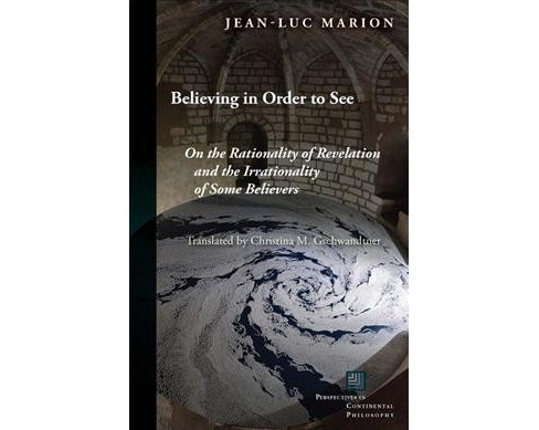 Believing in Order to See : On the Rationality of Revelation and the Irrationality of Some Believers - image 1 of 1