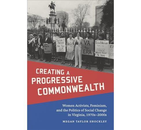 Creating a Progressive Commonwealth : Women Activists, Feminism, and the Politics of Social Change in - image 1 of 1