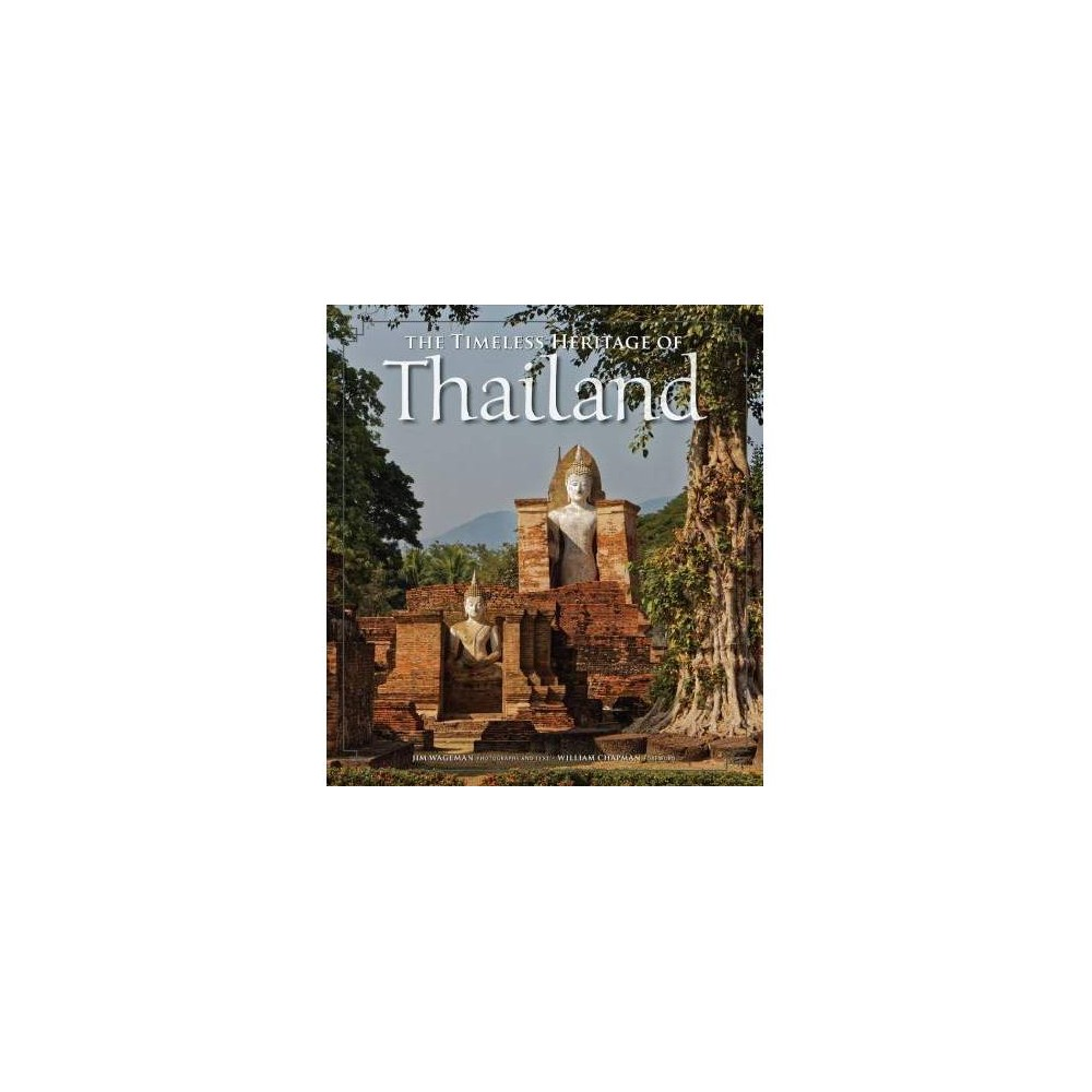 Timeless Heritage of Thailand - by Jim Wageman (Hardcover)