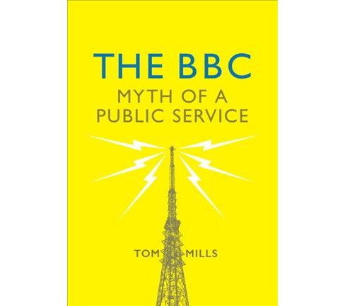 BBC : Myth of a Public Service (Hardcover) (Tom Mills) - image 1 of 1