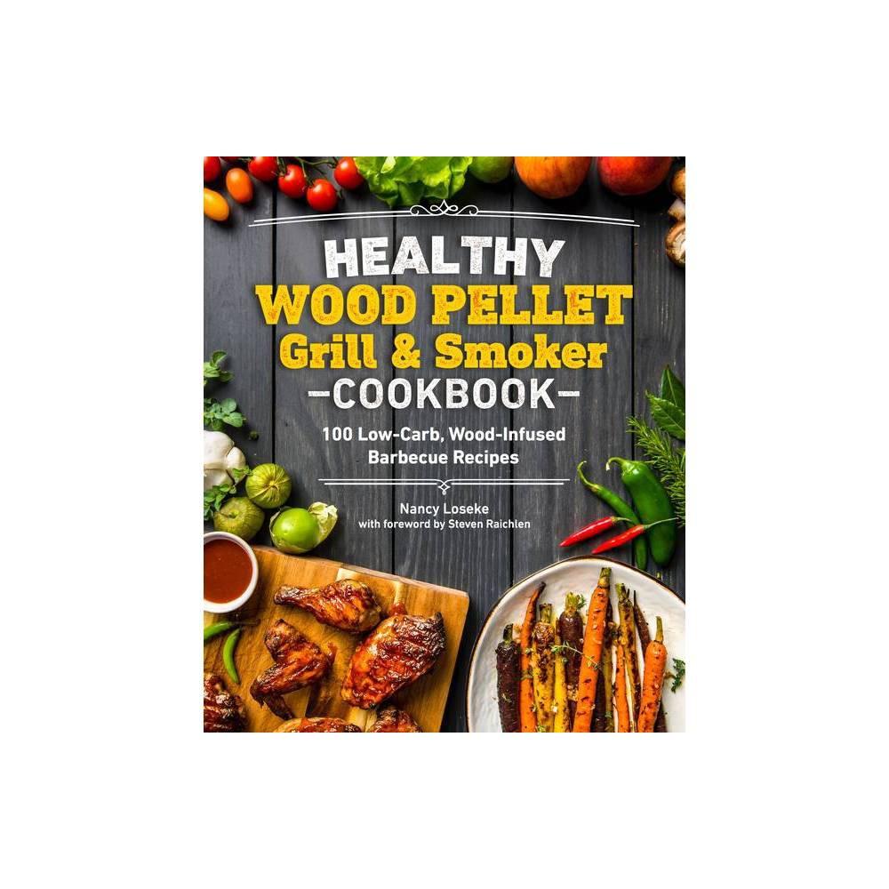 Healthy Wood Pellet Grill Smoker Cookbook Healthy Cookbook By Nancy Loseke Paperback
