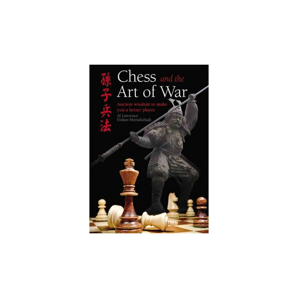Chess and the Art of War : Ancient Wisdom to Make You a Better Player (Hardcover) (Al Lawrence & Elshan
