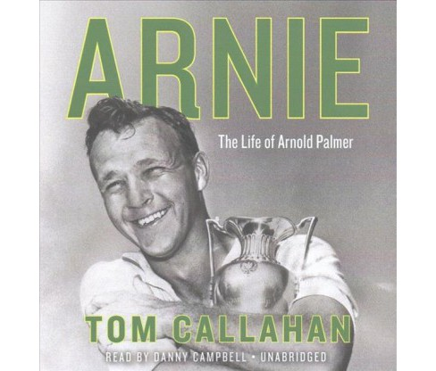 Arnie : The Life of Arnold Palmer (Unabridged) (CD/Spoken Word) (Tom Callahan) - image 1 of 1