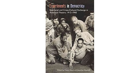 Experiments in Democracy : Interracial and Cross-Cultural Exchange in American Theatre, 1912-1945 - image 1 of 1