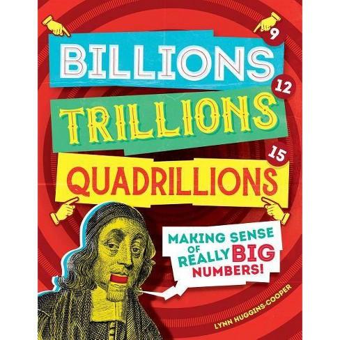 Billions, Trillions, Quadrillions - by  Lynn Huggins-Cooper (Hardcover) - image 1 of 1