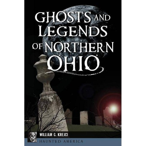 Ghosts and Legends of Northern Ohio - by  William G Krejci (Paperback) - image 1 of 1