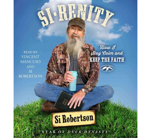 Si-renity : How I Stay Calm and Keep the Faith (Unabridged) (CD/Spoken Word) (Si Robertson) - image 1 of 1