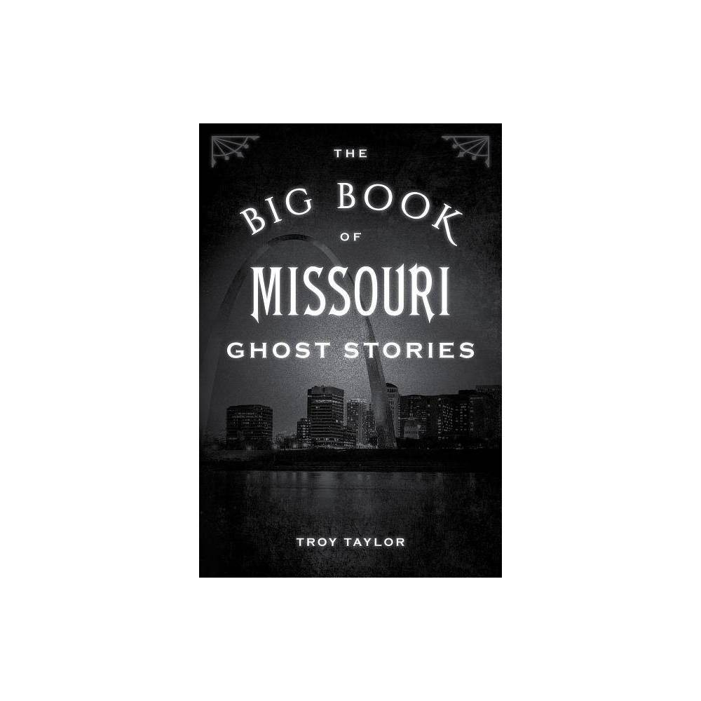 The Big Book Of Missouri Ghost Stories Big Book Of Ghost Stories By Troy Taylor Paperback
