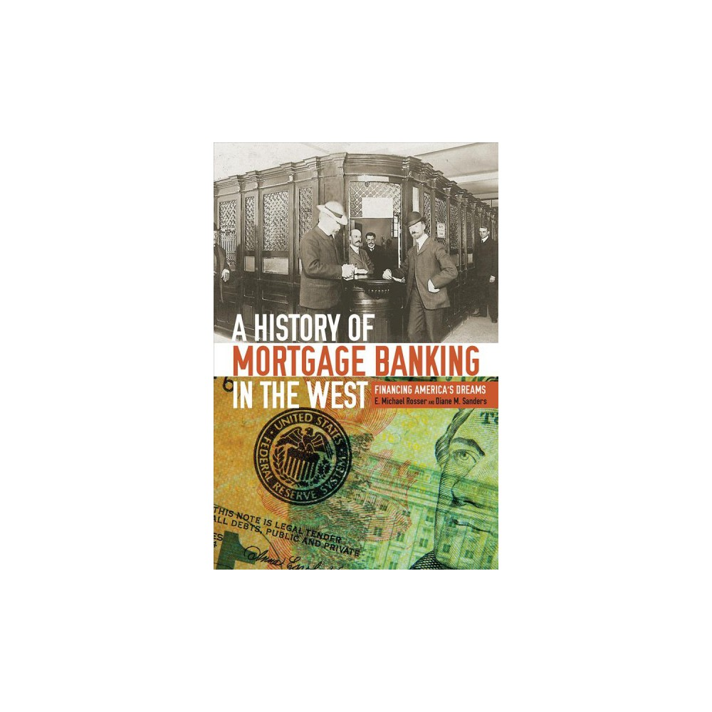History of Mortgage Banking in the West : Financing America's Dreams - Reprint (Paperback)