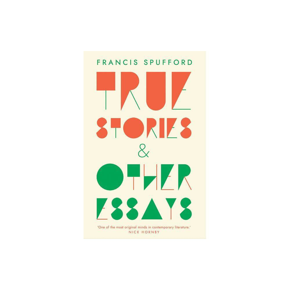 True Stories By Francis Spufford Paperback