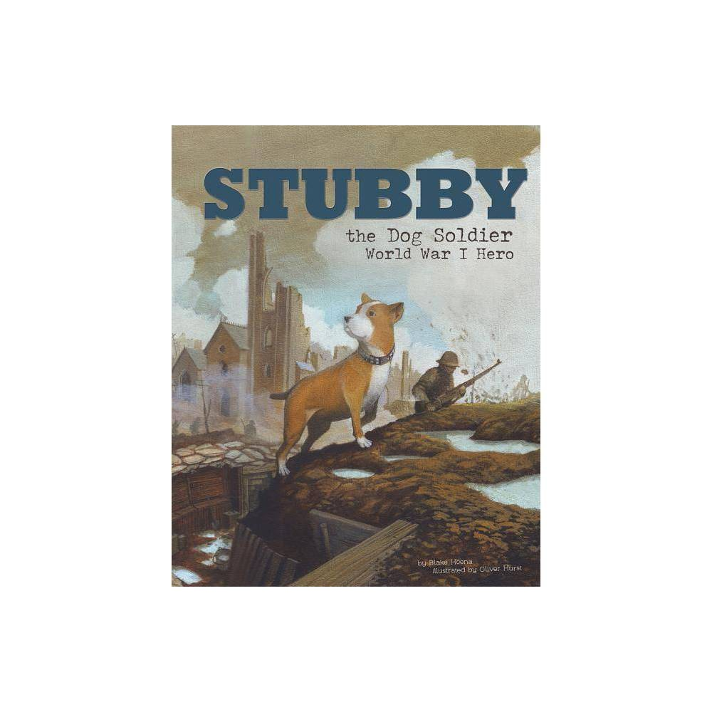 Stubby The Dog Soldier Animal Heroes By Blake Hoena Paperback