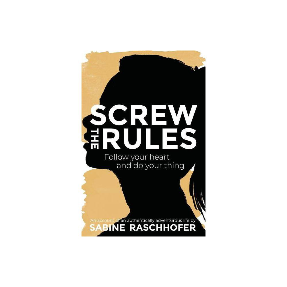 Screw The Rules By Sabine Raschhofer Paperback