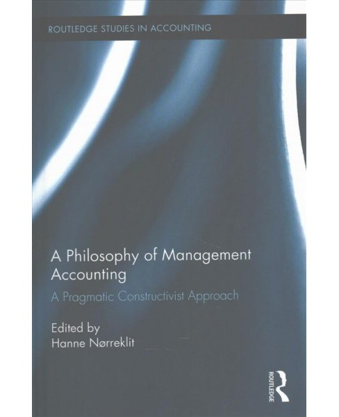 Philosophy of Management Accounting : A Pragmatic Constructivist Approach (Hardcover) - image 1 of 1