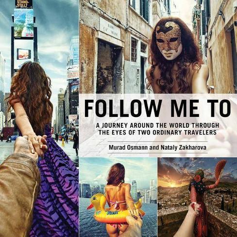 Follow Me to - by  Murad Osmann & Nataly Zakharova (Hardcover) - image 1 of 1