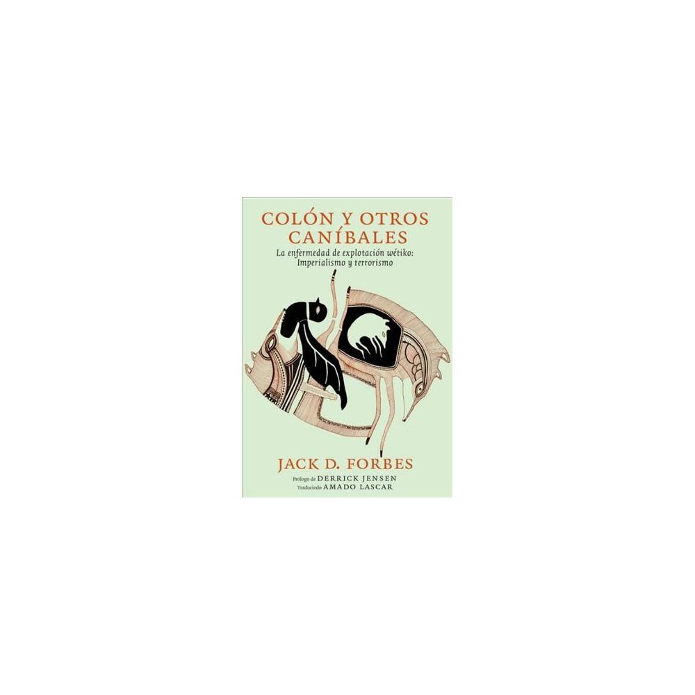 Colón y otros caníbales / Columbus and Other Cannibals : La enfermedad wétiko: Explotación, imperialismo