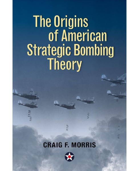 Origins of American Strategic Bombing Theory (Hardcover) (Craig F. Morris) - image 1 of 1