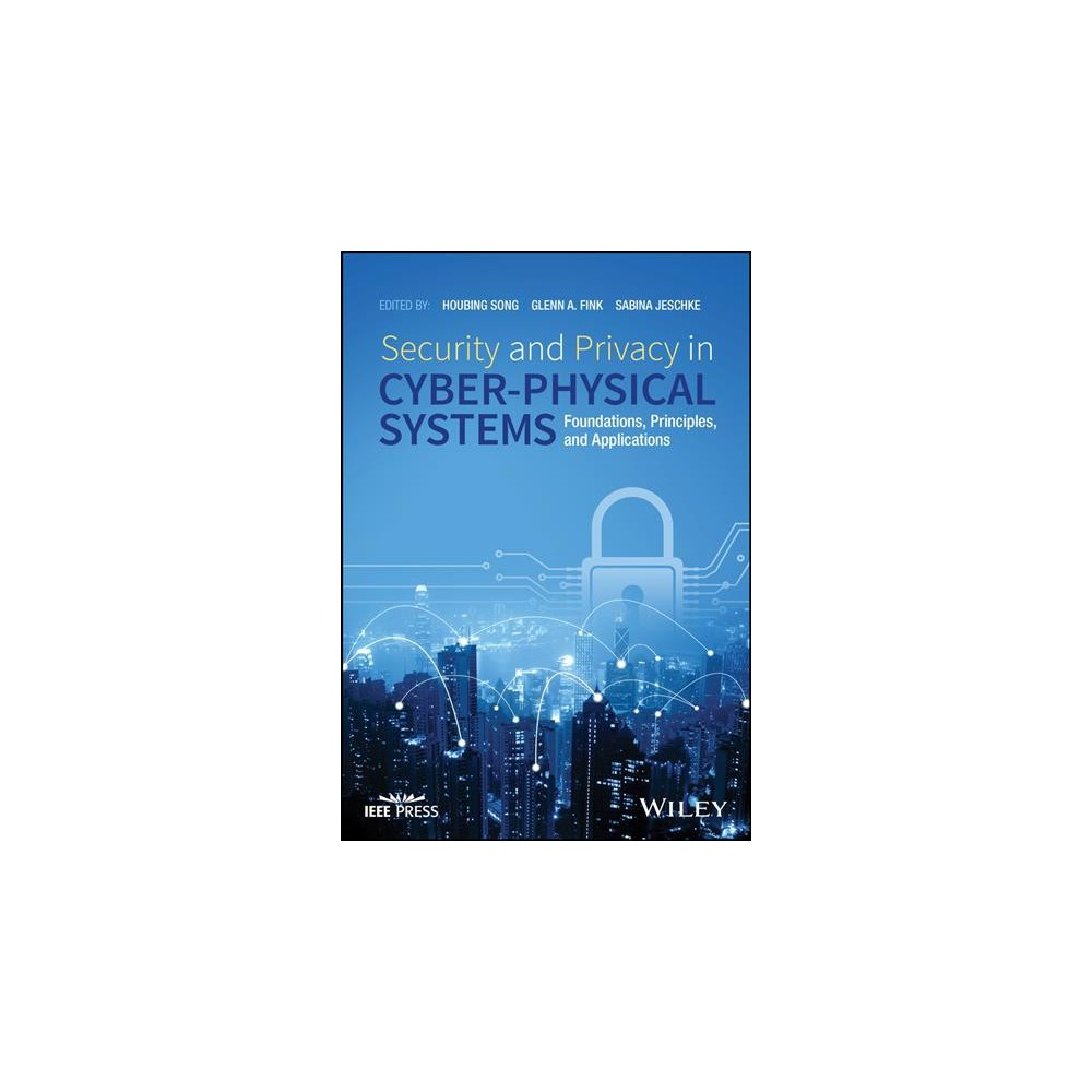 Security and Privacy in Cyber-Physical Systems : Foundations, Principles, and Applications (Hardcover) Security and Privacy in Cyber-Physical Systems : Foundations, Principles, and Applications (Hardcover)