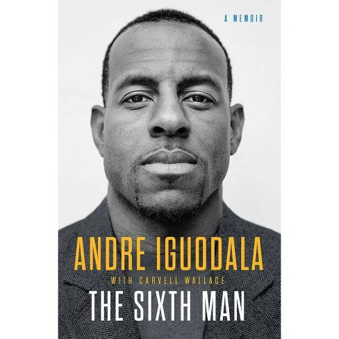 Sixth Man : A Memoir -  by Andre Iguodala (Hardcover) - image 1 of 1