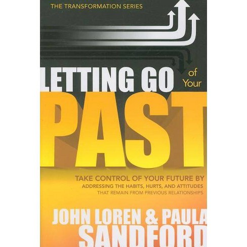 Letting Go of Your Past - (Transformation) by  John Loren Sandford (Paperback) - image 1 of 1