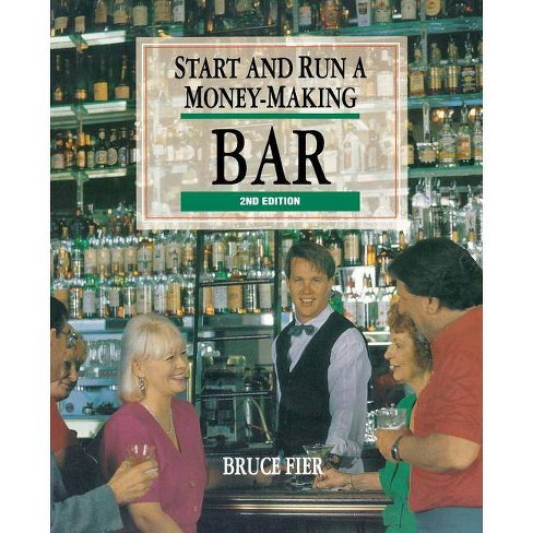Start and Run a Money-Making Bar - 2 Edition by  Bruce Fier (Paperback) - image 1 of 1