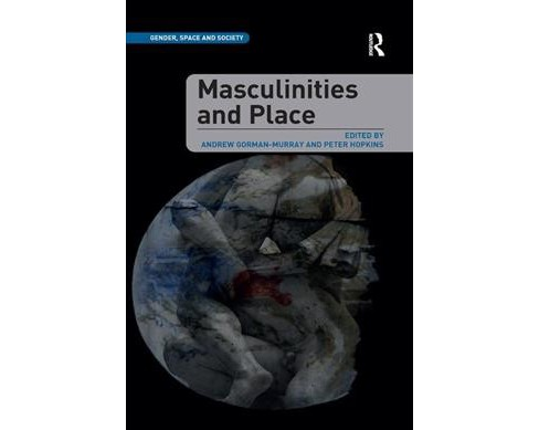 Masculinities and Place -  by Andrew Gorman-murray & Peter Hopkins (Paperback) - image 1 of 1